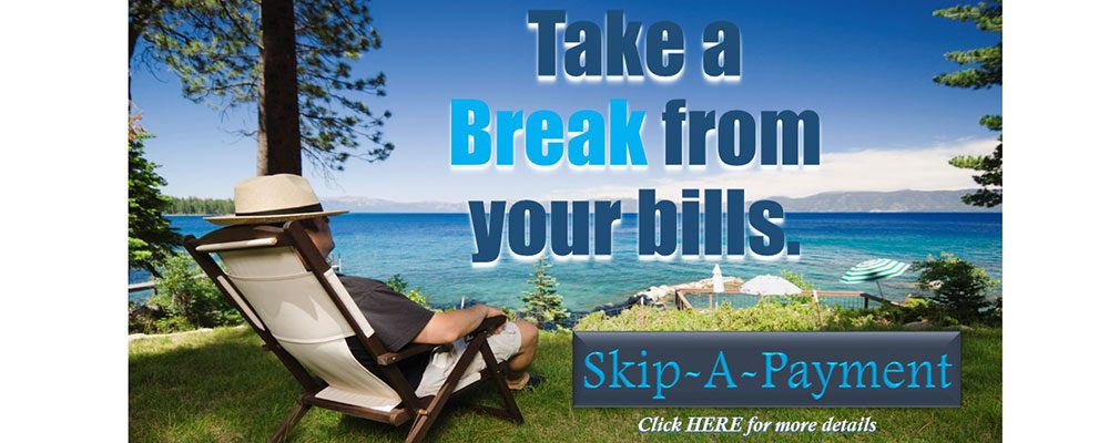 Take a break from your bills. Skip-A-Payment. More details.